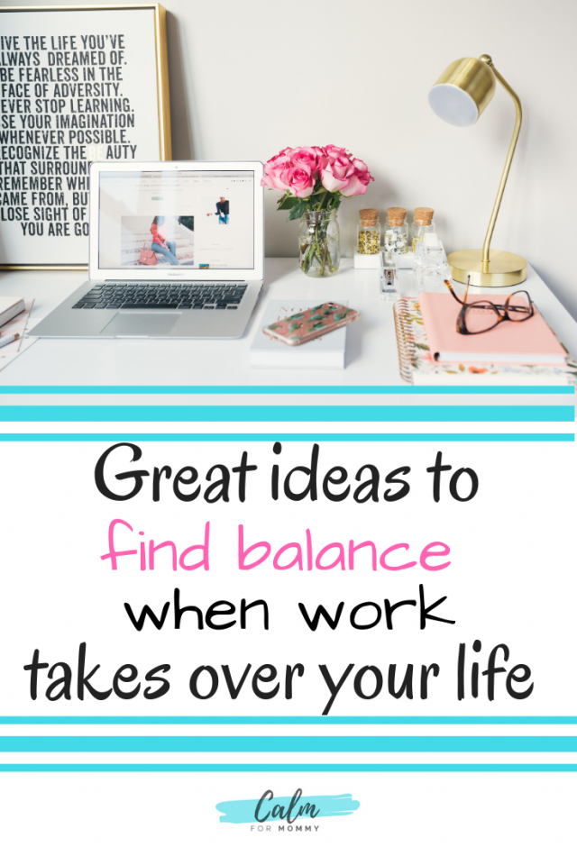 Great ideas to find balance and have boundaries when work takes over your life